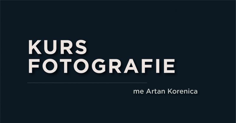 Kurs për Fotografi me Artan Korenica